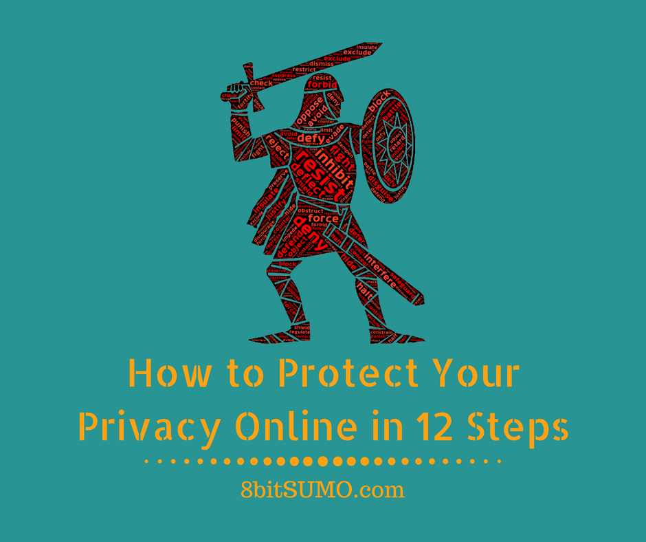How to Protect Your Privacy Online in 12 Steps