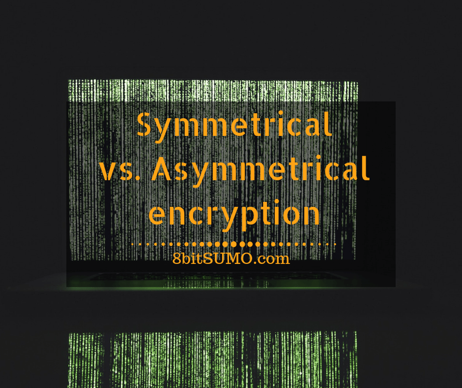 Symmetrical vs. Asymmetrical encryption