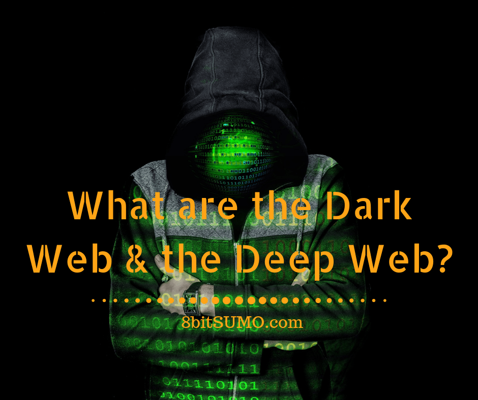 What are the Dark Web and the Deep Web