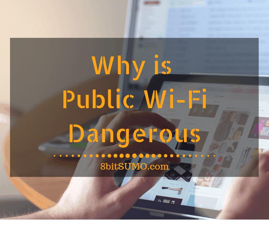 Why is Public Wi-Fi Dangerous