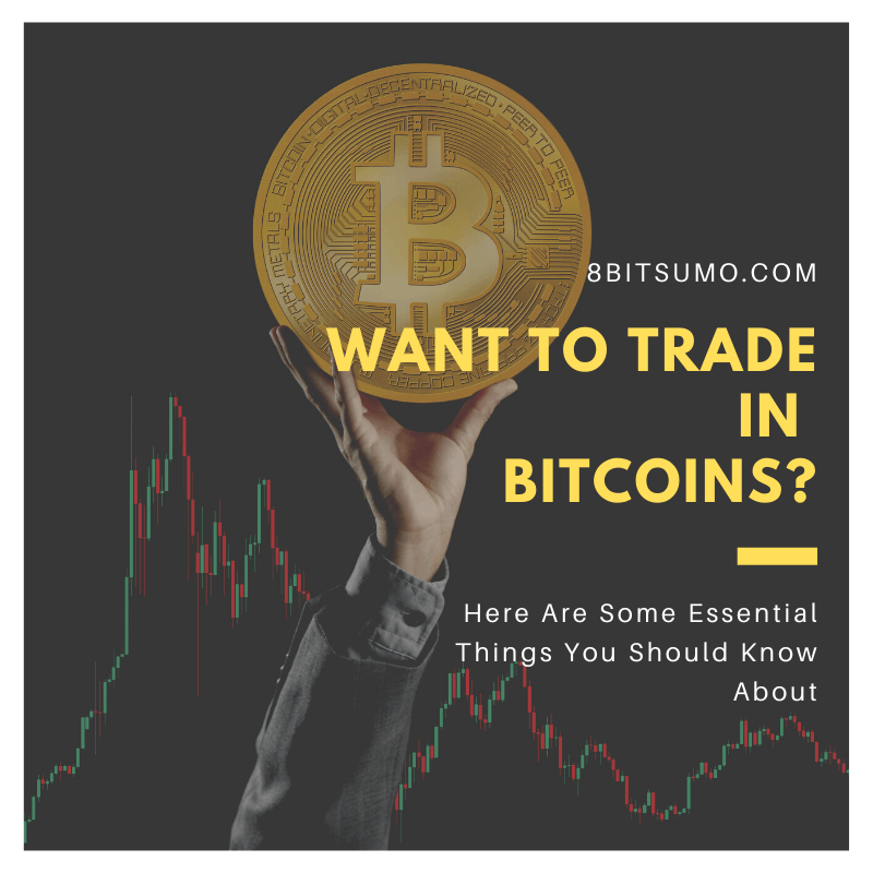 Want To Trade In Bitcoins_Here Are Some Essential Things You Should Know About